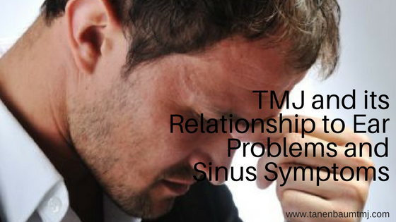 TMJ and its Relationship to Ear Problems and Sinus Symptoms, donald tanenbaum, tmj, tmj doctor