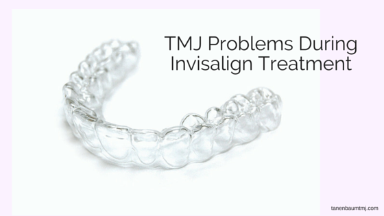 TMJ problems during Invisalign, TMJ, donald tanenbaum, tmj doctor, invisalign