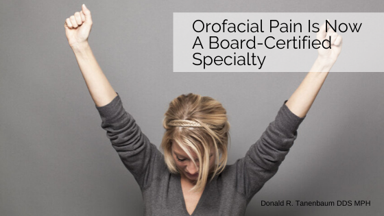 Orofacial_Pain_Is_Now_A_Board-Certified_Specialty_Donald_Tanenbaum